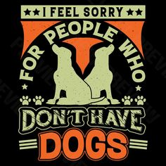 I Feel Sorry For People Who Don't Have Dogs T-shirt Design | Etsy Shirt Print Design, Shirt Designs, Marlin Fishing, Pet Gifts, Transfer Paper, Game Design, Digital Image, American Flag, Design Elements