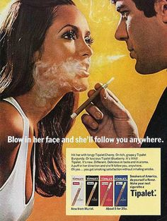 Sexist: This ad for Tipalet cigarettes suggests just smoking them with attract a girlfriend