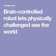 Brain-controlled robot lets physically challenged see the world