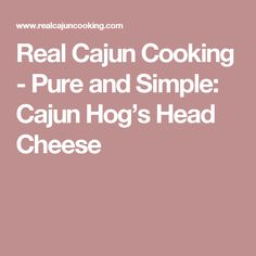Real Cajun Cooking - Pure and Simple: Cajun Hog's Head Cheese Red Wine Reduction Sauce, Baked Flounder, Head Cheese, Pork Hock, Gross Food, Cajun Dishes, Cajun Cooking, Cajun Recipes, Fish And Seafood
