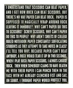 Must have this, it is soooo true....It drives me insane that paper supposedly beats rock. Please, in what world. lol