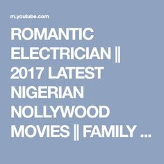 ROMANTIC ELECTRICIAN || 2017 LATEST NIGERIAN NOLLYWOOD MOVIES || FAMILY MOVIES || YOUTUBE MOVIES - YouTube