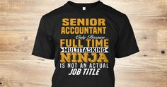 Senior Accountant Only Because Full Time Multitasking NINJA Is Not An Actual Job Title. If You Proud Your Job, This Shirt Makes A Great Gift For You And Your Family. Ugly Sweater Senior Accountant, Xmas Senior Accountant Shirts, Senior Accountant Xmas T Shirts, Senior Accountant Job Shirts, Senior Accountant Tees, Senior Accountant Hoodies, Senior Accountant Ugly Sweaters, Senior Accountant Long Sleeve, Senior Accountant Funny Shirts, Senior Accountant Mama, Senior Accountant Boyfriend…