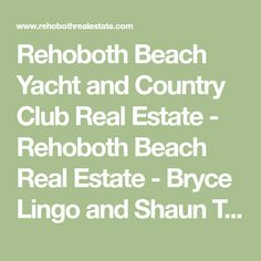 Rehoboth Beach Yacht and Country Club Real Estate - Rehoboth Beach Real Estate - Bryce Lingo and Shaun Tull REALTORS, Rehoboth Beach, Delaware