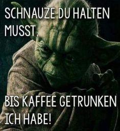 Lustig witzig Sprüche Bild Bilder. Yoda Kaffee. Schnauze du halten musst. Lustig witzig Sprüche Bild Bilder