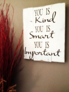 You is kind, you is smart, you is important sign. Hand painted wood sign. 12x16 multi board, rustic. You choose colors
