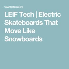 LEIF Tech | Electric Skateboards That Move Like Snowboards