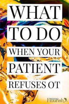 #4 works for me! Check out 15 tips to overcome OT patient refusals. SeniorsFlourish.com #geriatricOT