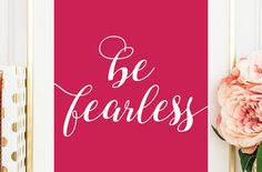 """Your weekly dose of free printable inspiration from Elegance and Enchantment! // """"Be fearless."""" // Simply print, trim and frame this quote for…"""