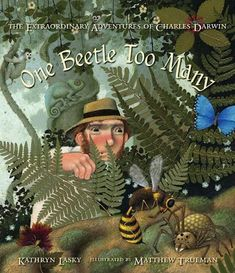 Lexile:  1050L. One Beetle Too Many. Kathryn Sorel Lasky.  The captivating story of the ever- curious boy who grew up to make one of the most significant discoveries of all time takes readers along Charles Darwin's journey.