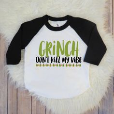 Grinch don't kill my vibe- Funny Kids Christmas Clothing, Toddler Black Sleeve Raglan Shirt, Holidays Shirt, Funny Grinch Christmas Shirt by KyCaliDesign on Etsy https://www.etsy.com/listing/489714223/grinch-dont-kill-my-vibe-funny-kids
