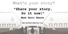 """Share your story. Do it now!""  – Mark David Gerson http://www.markdavidgerson.com/books/memorytomemoir • http://mybook.to/memorytomemoir"