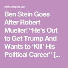 "Ben Stein Goes After Robert Mueller! ""He's Out to Get Trump And Wants to 'Kill' His Political Career"" [VIDEO]"