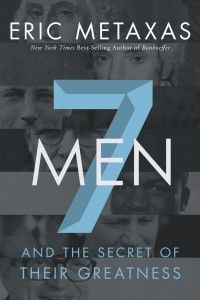 Eric Metaxas's new book, Seven Men, and the Secret of Their Greatness.   It is a collection of short biographies of George Washington, William Wilberforce, Eric Liddell, Deitrich Bonhoeffer, Jackie Robinson, Pope John Paul II, and Charles Colson. You will find in it's pages seven  Godly men who followed God's destiny for their lives and how each man's choices impacted history.