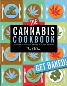 The Cannabis Cookbook: Over 35 Tasty Recipes for Meals, Munchies, and More: Tim Pilcher: 9780762430901: Amazon.com: Books
