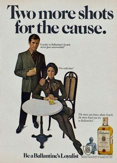 "1960s liquor ad ""two more shots for the cause"" what ever cause that may be, i'm down."