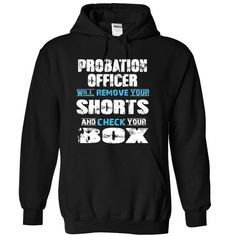 PROBATION OFFICER will remove your shorts and check your box T-Shirts, Hoodies, Sweatshirts, Tee Shirts (38.99$ ==► Shopping Now!)