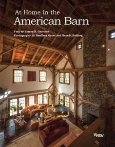 At Home in the American Barn examines the fascinating possibilities for living and adaptive reuse provided by the expansive spaces and rough-hewn look of these traditional structures. Nationwide, Amer