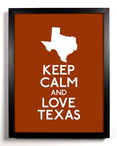 Keep Calm and Love Texas 8 x 10 Print