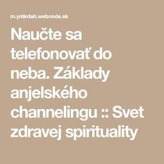 Naučte sa telefonovať do neba. Základy anjelského channelingu :: Svet zdravej spirituality Tarot, Nordic Interior, Spirit, Wisdom, Math Equations, Quotes, Inspiration, Diabetes, Travel