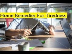 Home Remedies For Tiredness - How to Get Rid of Fatigue