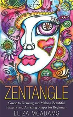 Zentangle: Guide to Drawing and Making Beautiful Patterns and Amazing Shapes for Beginners (Drawing Tutorials Book 2) by Best Sellers