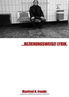 ...BEZIEHUNGSWEISE! LYRIK: Gedichte, Lyrik von Manfred H. Freude http://www.amazon.de/dp/3737535558/ref=cm_sw_r_pi_dp_JvSdvb1VEAFJW