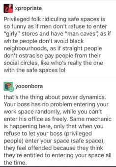 """When you refuse to let your boss (privileged people) into your office (safe space), they feel offended because they think they're entitled to entering your space all the time."" Biggest indicator of privileged folk: look for anyone who targets a minority movement + says, ""what about White/straight people/men??"""