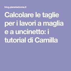 Calcolare le taglie per i lavori a maglia e a uncinetto: i tutorial di Camilla