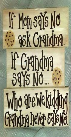 Grandma Quotes Discover If Mom says No ask Grandma. If Grandma says no.Who are we kidding Grandma never says no! Quotes About Grandchildren, Grandma Quotes, 21 Things, Creative Things, Fathers Day Crafts, Thats The Way, Hand Painted Signs, Our Kids, Mom And Dad