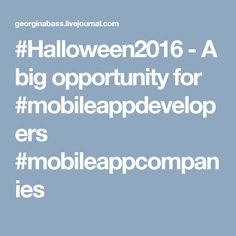 #Halloween2016 - A big opportunity for #mobileappdevelopers #mobileappcompanies