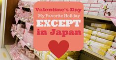 Valentine's Day: My Favorite Holiday... Except in Japan