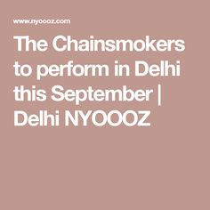 The Chainsmokers to perform in Delhi this September | Delhi NYOOOZ