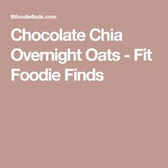 Chocolate Chia Overnight Oats - Fit Foodie Finds