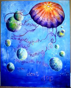 When you move like a jellyfish rhythm is nothing you go with the flow you don't stop.