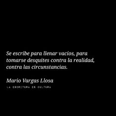 Se escribe....! Vargas Llosa In My Feelings, Book Quotes, Of My Life, Favorite Quotes, Writer, Mario Vargas, Words, Sun, World