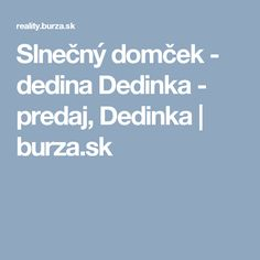 Slnečný domček - dedina Dedinka - predaj, Dedinka | burza.sk