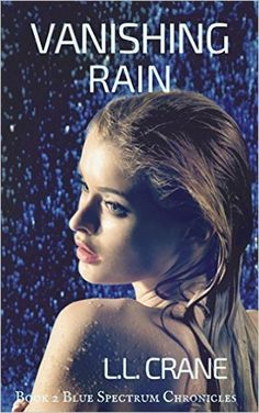 Vanishing Rain: A Dystopian Love Story (Blue Spectrum Chronicles Book 2) - Kindle edition by L.L. Crane. Literature & Fiction Kindle eBooks @ Amazon.com.