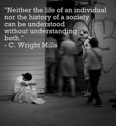 """""""Neither the life of an individual nor the history of a society can be understood without understanding both."""" - C. Wright Mills, from his classic text,The Sociological Imagination. Mills argues that people sometimes feel trapped by their troubles or their personal circumstances . #sociology #quotes #socialscience"""