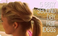 5 Easy Second Hair Ideas! 1. Side Twist Pony 2. Easy Updo (messy) 3. Two-Minute Tuck 4. Break Out the Headbands 5. Lovely Easy Hairstyle (braid headband using your own hair)
