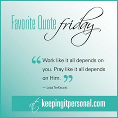 """Work like it all depends on you. Pray like it all depends on Him."" Lysa TerKeurst <-- Which is easier for you - dreaming or working?"