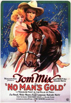 No Man's Gold (1926) Stars: Tom Mix, Tony the Horse, Eva Novak ~ Director: Lewis Seiler