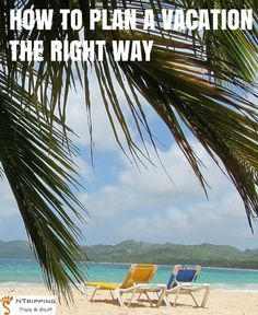 How To Plan A Vacation The Right Way | NTripping.com