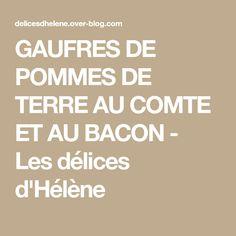 GAUFRES DE POMMES DE TERRE AU COMTE ET AU BACON - Les délices d'Hélène