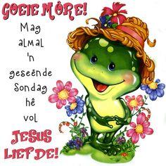 GOEIE MÔRE! Mal almal 'n geseënde Sondag hê vol JESUS LIEFDE!