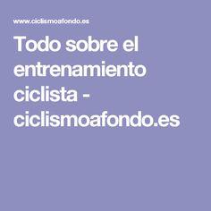Todo sobre el entrenamiento ciclista - ciclismoafondo.es
