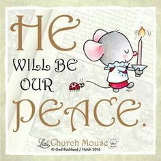 ✞♡✞ He will be our Peace. Amen...Little Church Mouse 26 Jan. 2016 ✞♡✞