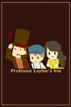 Professor Layton trilogy from the prequel games.