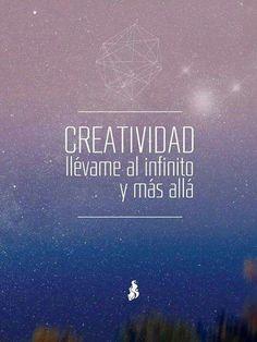 Creatividad: llévame al infinito y más alla.