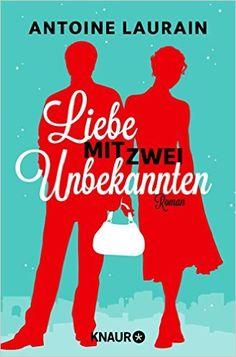 Liebe mit zwei Unbekannten: Roman: Amazon.de: Antoine Laurain: Bücher